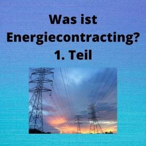Was ist Energiecontracting 1. Teil