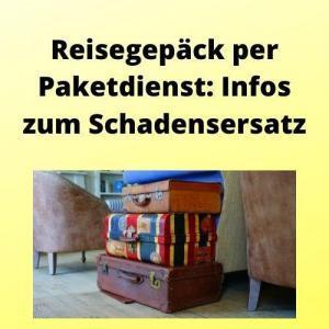 Reisegepäck per Paketdienst Infos zum Schadensersatz